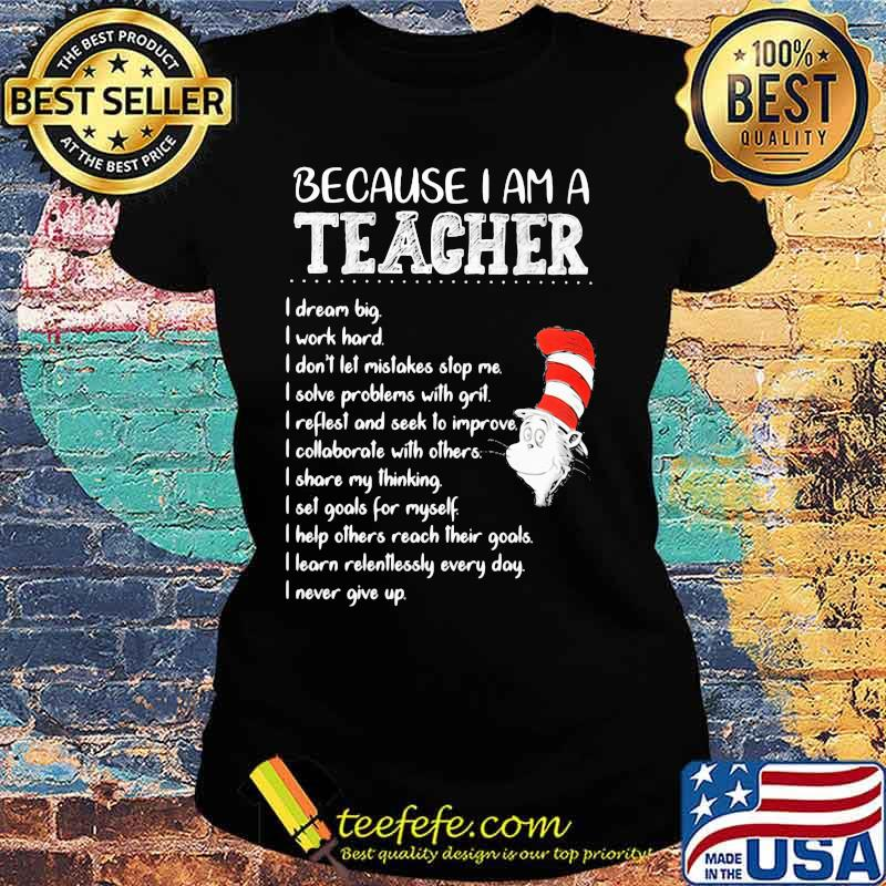 Because I Am A Teacher I Dream Big I Work Hard I Don't Let Mistakes Stop Me I Slove Problems With Grit Quote Buy Dr Seuss Shirt Ladies tee