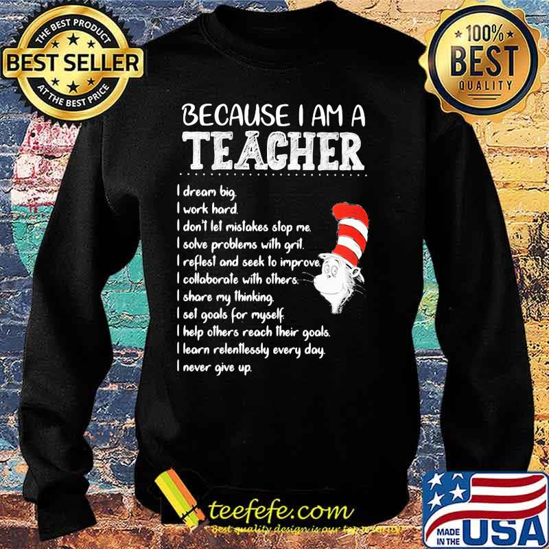 Because I Am A Teacher I Dream Big I Work Hard I Don't Let Mistakes Stop Me I Slove Problems With Grit Quote Buy Dr Seuss Shirt Sweater