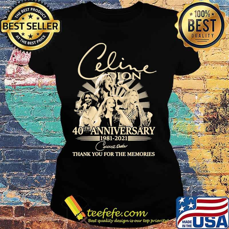 Celine Dion 40th Anniversary 1981 2021 Thank You For The Memories Signature Shirt Ladies tee