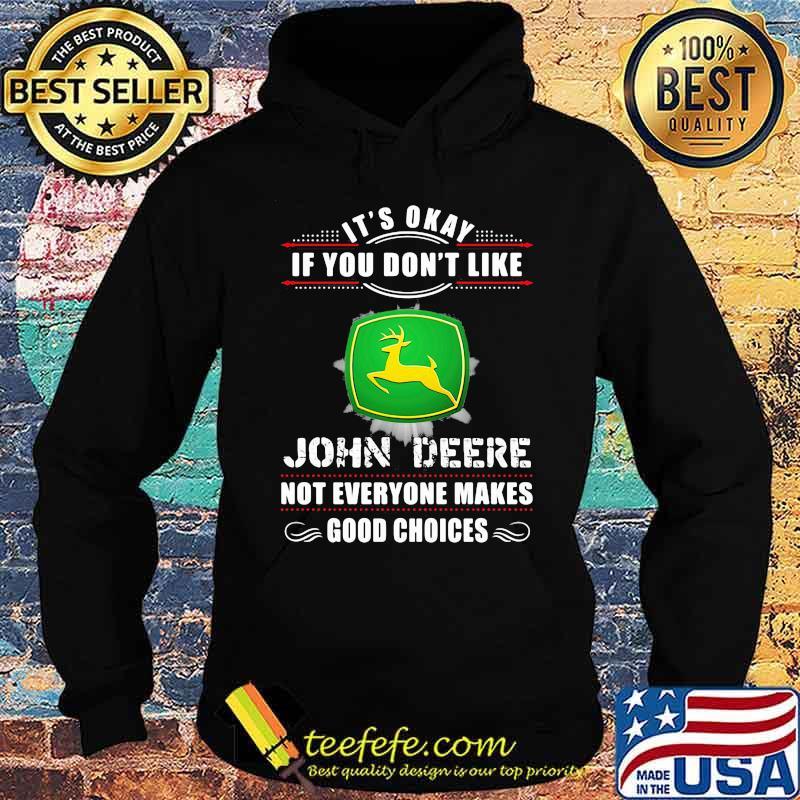 Its Okay If You Don't Like John Deere Not Everyone Makes Good Choice Shirt Hoodie