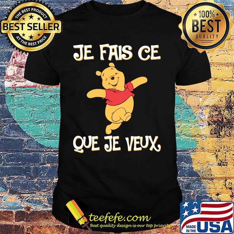 Je Fais Ce Que Je Veux Pooh Shirt