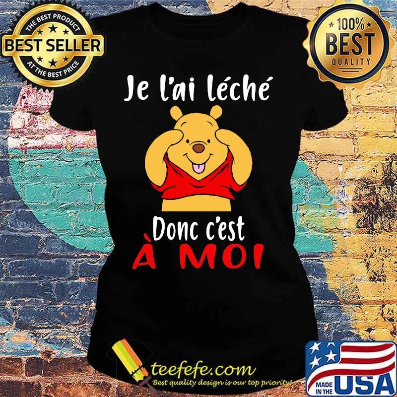 Je L'ai Leche Donc C'est A Moi Pooh Shirt Ladies tee