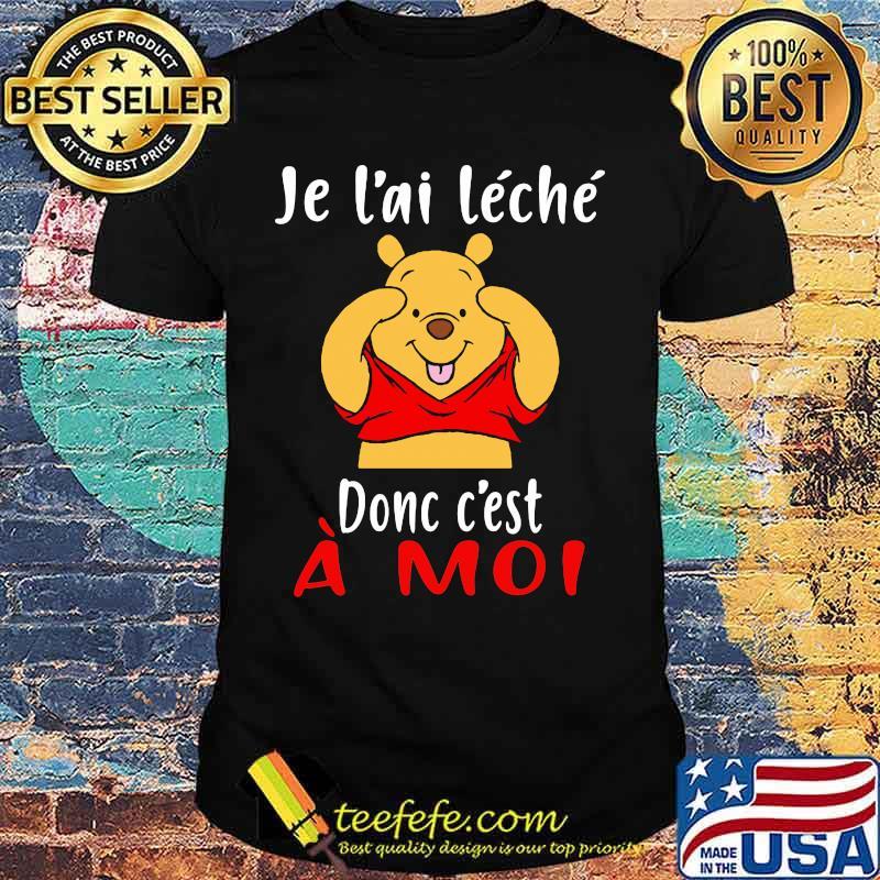 Je L'ai Leche Donc C'est A Moi Pooh Shirt