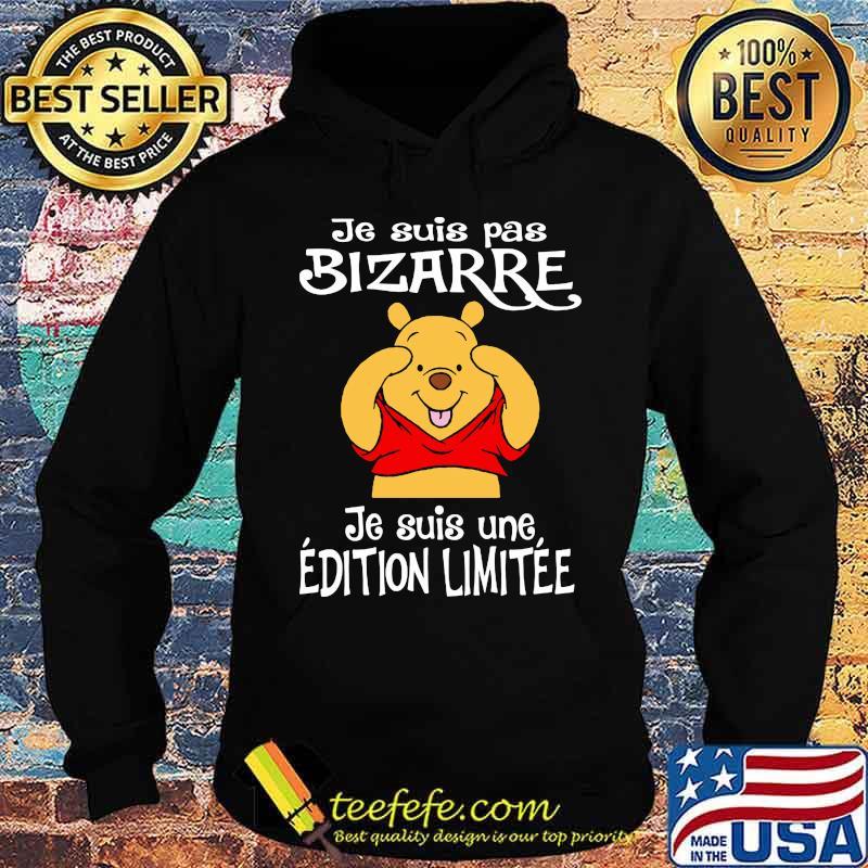 Je Suis Pas Bizarre Je Suis Une Edition Limitee Pooh Bear Shirt Hoodie