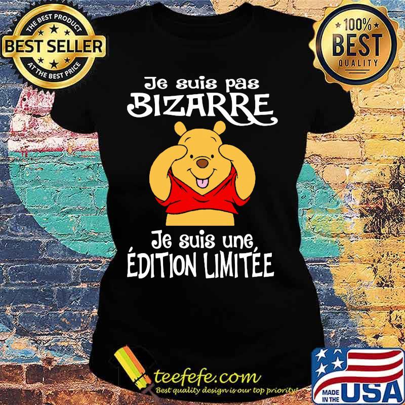 Je Suis Pas Bizarre Je Suis Une Edition Limitee Pooh Bear Shirt Ladies tee