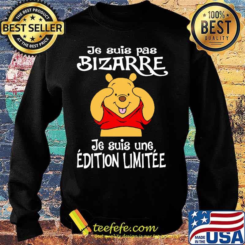 Je Suis Pas Bizarre Je Suis Une Edition Limitee Pooh Bear Shirt Sweater