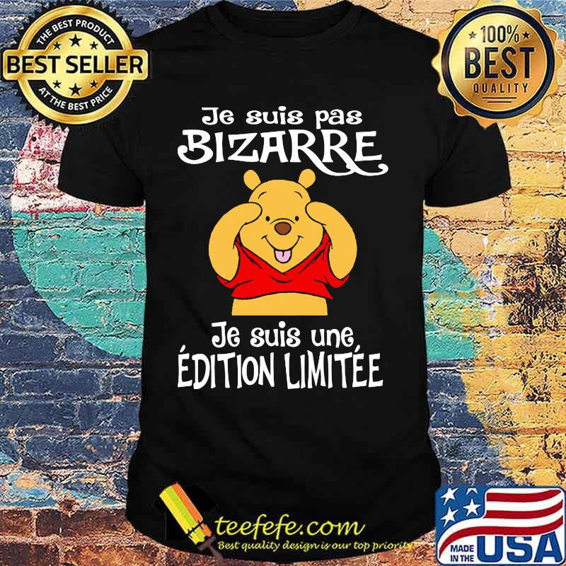 Je Suis Pas Bizarre Je Suis Une Edition Limitee Pooh Bear Shirt
