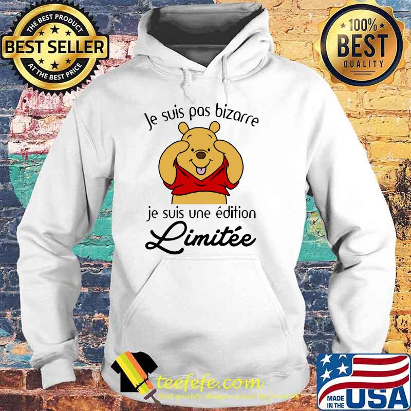 Je Suis Pas Bizarre Je Suis Une Edition Limitee Pooh Shirt Hoodie