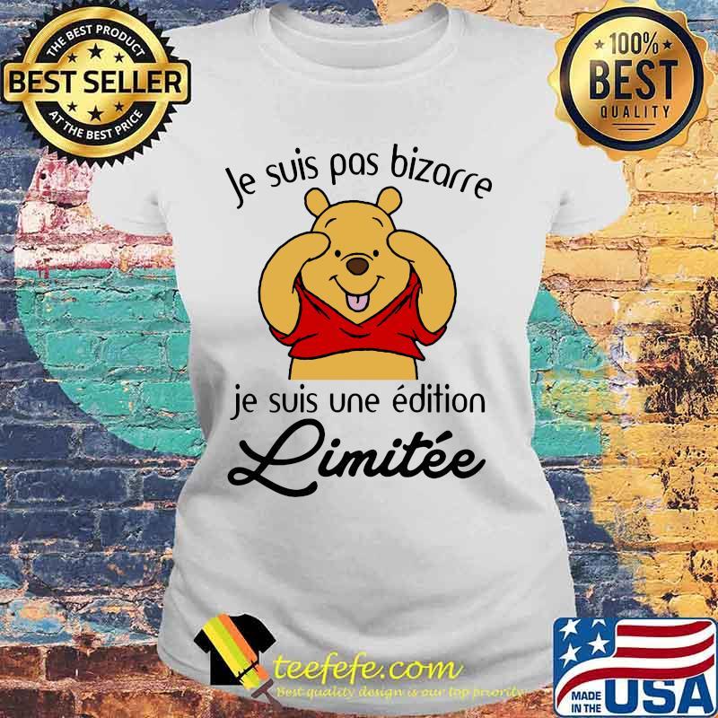 Je Suis Pas Bizarre Je Suis Une Edition Limitee Pooh Shirt Laides tee