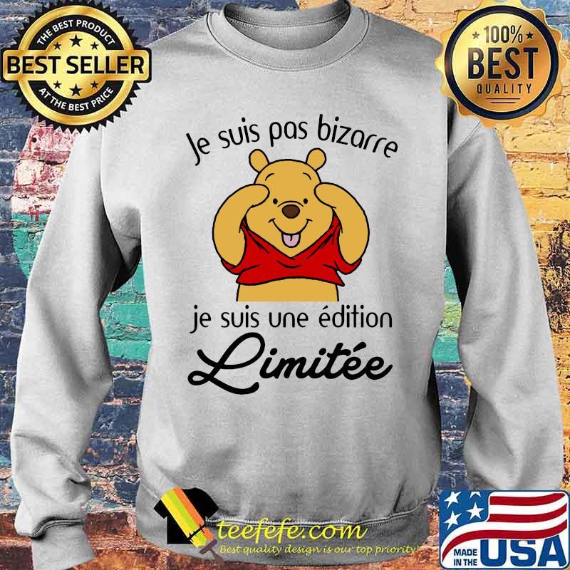 Je Suis Pas Bizarre Je Suis Une Edition Limitee Pooh Shirt Sweater