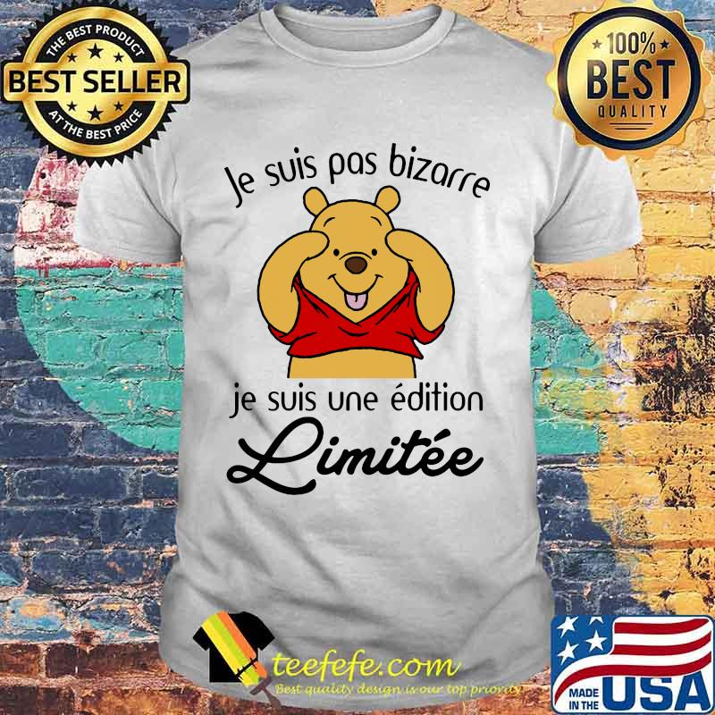 Je Suis Pas Bizarre Je Suis Une Edition Limitee Pooh Shirt