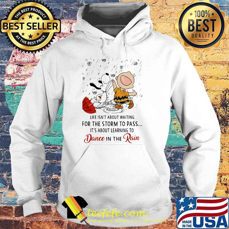 Life Isn't About Waiting For The Storm To Pass Its About Learning To Dance In The Rain Snoopy And Charlie Shirt Hoodie