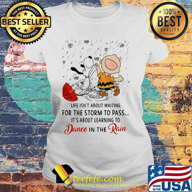 Life Isn't About Waiting For The Storm To Pass Its About Learning To Dance In The Rain Snoopy And Charlie Shirt Laides tee