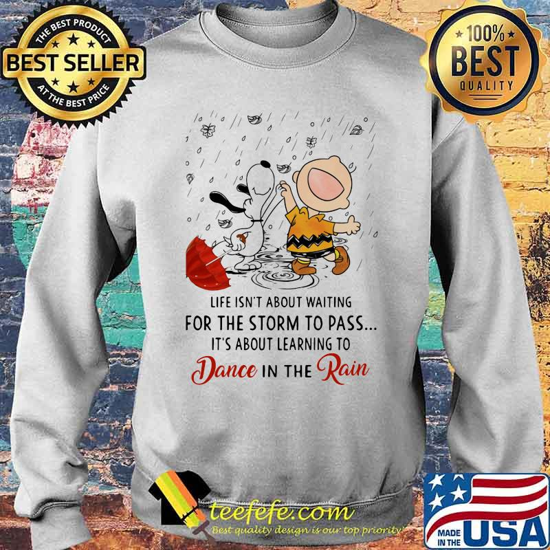 Life Isn't About Waiting For The Storm To Pass Its About Learning To Dance In The Rain Snoopy And Charlie Shirt Sweater