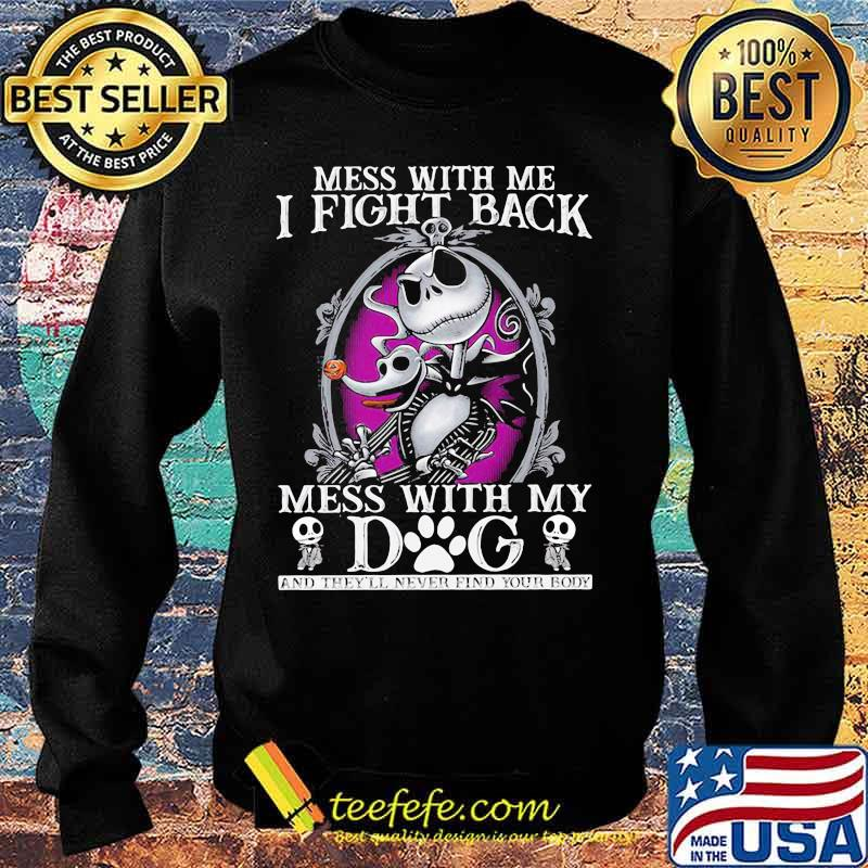 Mess With Me I Fight Back Mess With By Dog Jack Skellington Shirt Sweater