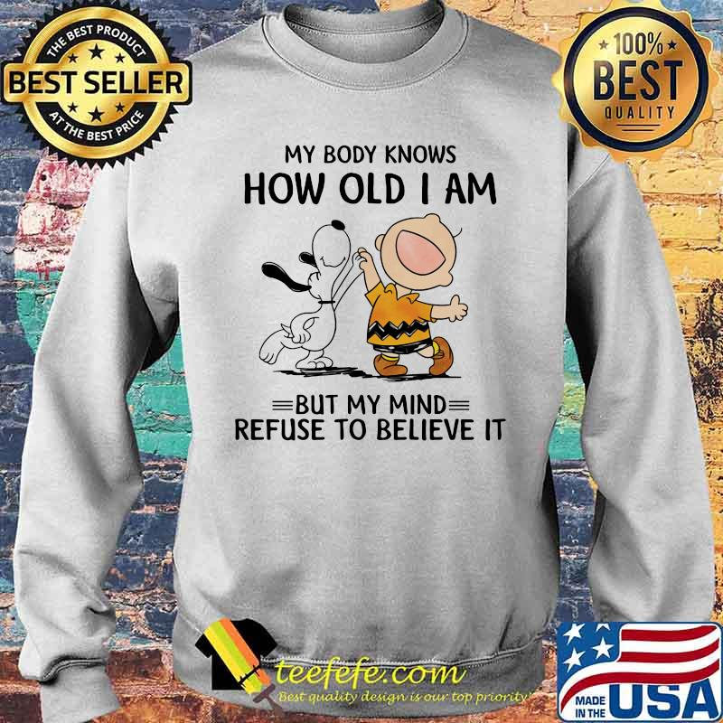 My Body Knows How Old I Am But My Mind Refuse To Believe It Snoopy And Charlie Shirt Sweater