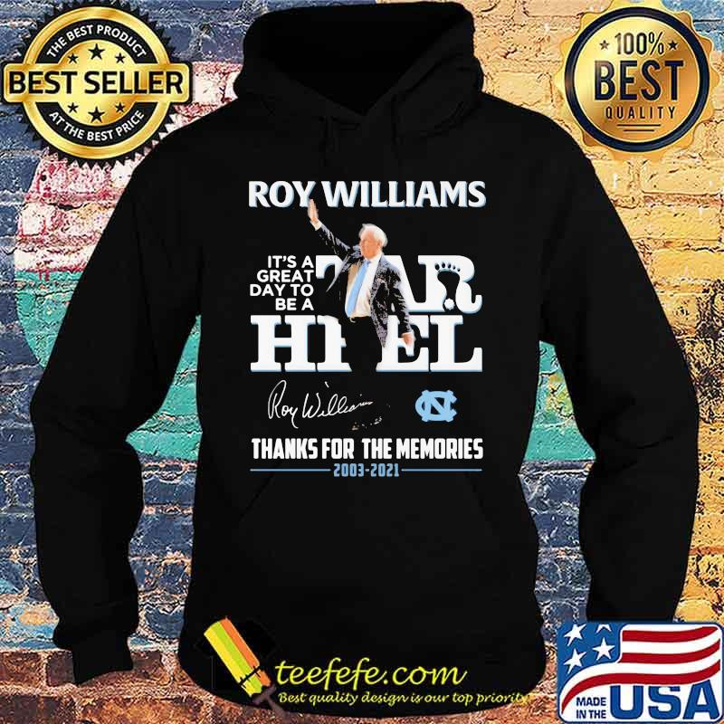 North Carolina Roy Williams It's A Great Day To Be A Tar Heel 2003 2021 Thanks For The Memories Signature Shirt Hoodie