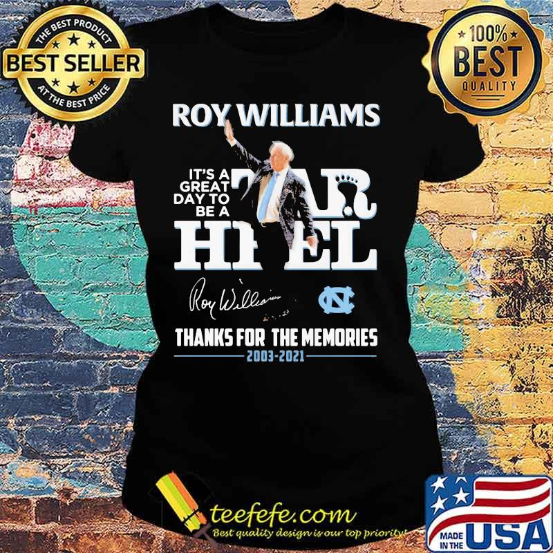North Carolina Roy Williams It's A Great Day To Be A Tar Heel 2003 2021 Thanks For The Memories Signature Shirt Ladies tee
