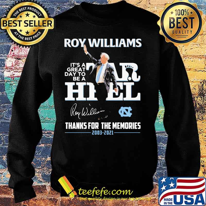 North Carolina Roy Williams It's A Great Day To Be A Tar Heel 2003 2021 Thanks For The Memories Signature Shirt Sweater
