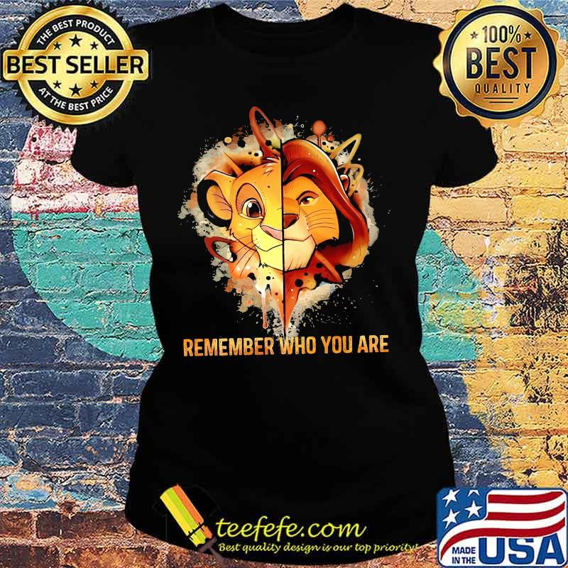 Remember Who You Are The Lion King Shirt Ladies tee