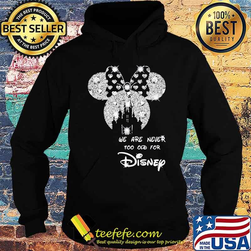 We Are Never Too Old For Disney Minne Diamond Shirt Hoodie