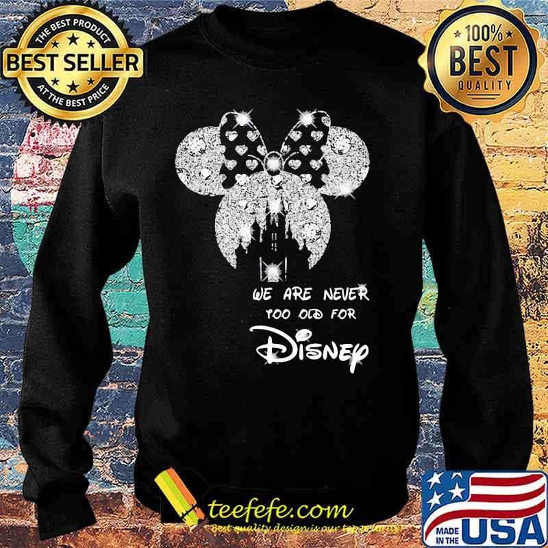 We Are Never Too Old For Disney Minne Diamond Shirt Sweater