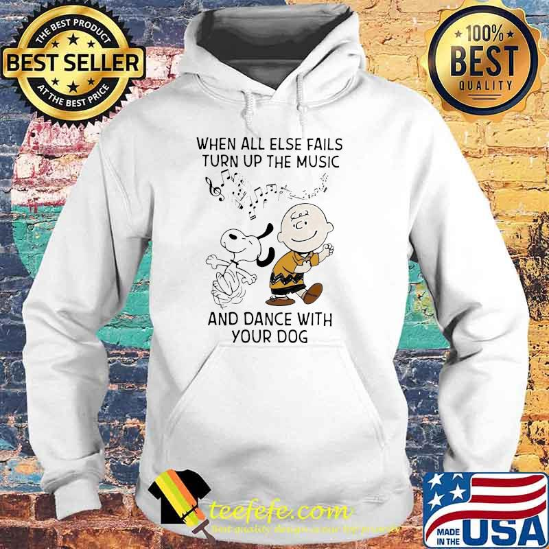 When All Else Fails Turn Up The Music And Dance With Your Dog Snoopy And Charlie Shirt Hoodie