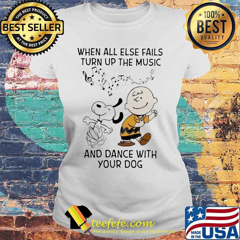 When All Else Fails Turn Up The Music And Dance With Your Dog Snoopy And Charlie Shirt Laides tee