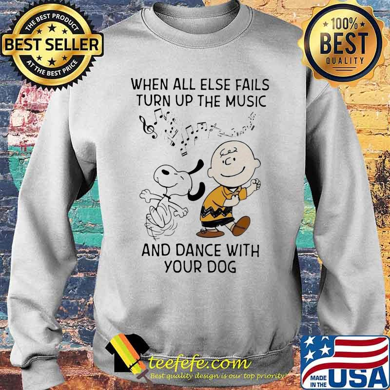 When All Else Fails Turn Up The Music And Dance With Your Dog Snoopy And Charlie Shirt Sweater