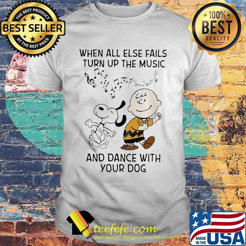 When All Else Fails Turn Up The Music And Dance With Your Dog Snoopy And Charlie Shirt