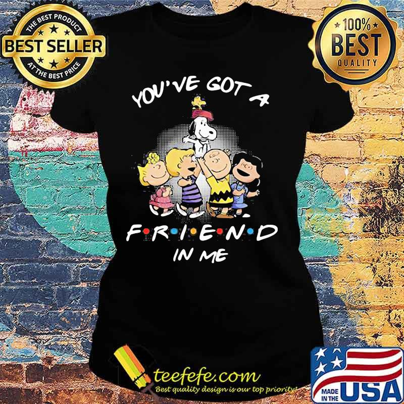 You've Got A Friend In Me Snoopy And Friends Shirt Ladies tee