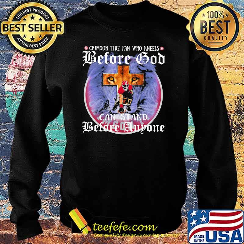 Crimson Tide Fan Who Kneels Before God Can Stand Before Anyone Lion Shirt Sweater