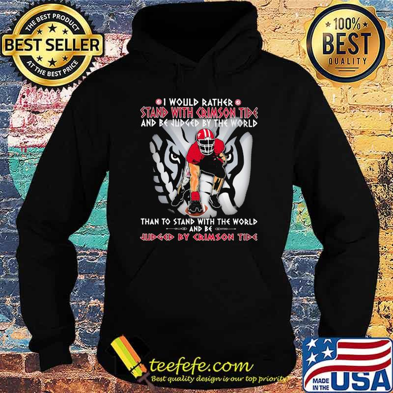 I Would Rather Stand With Crimson Tide And be Judged By The World Than To Stand With The World And Be Judged By Crimson Tide Elephant Hoodie