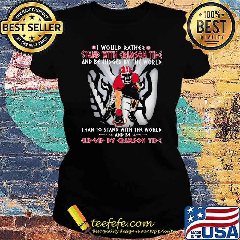 I Would Rather Stand With Crimson Tide And be Judged By The World Than To Stand With The World And Be Judged By Crimson Tide Elephant Ladies tee