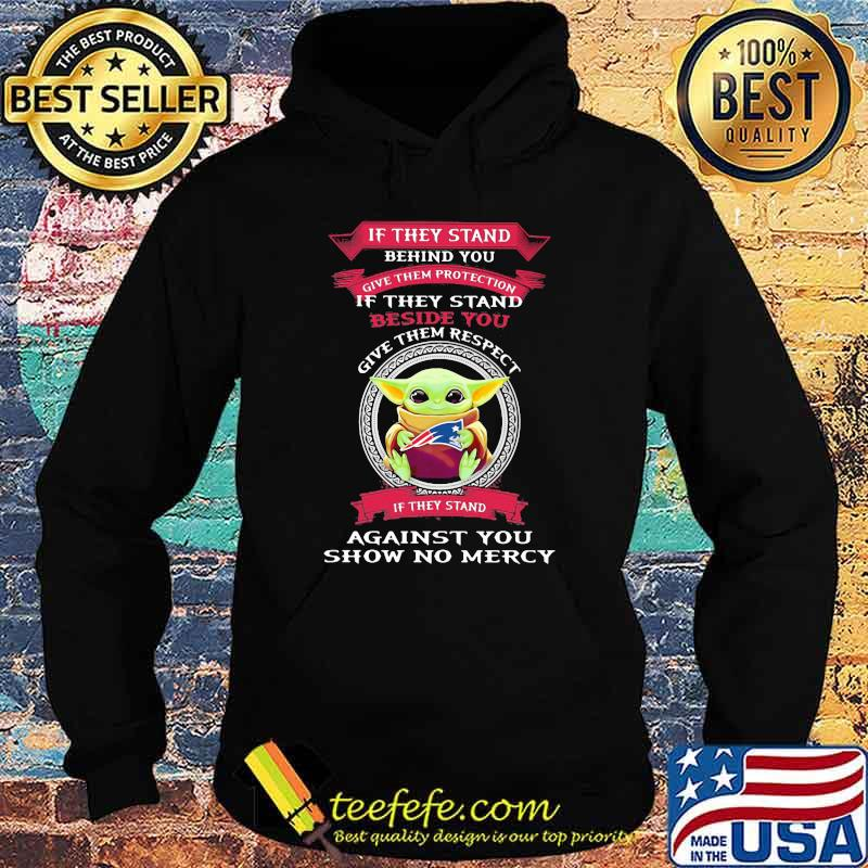 If They stand behind you give them respect against you show no mercy baby yoda Hoodie