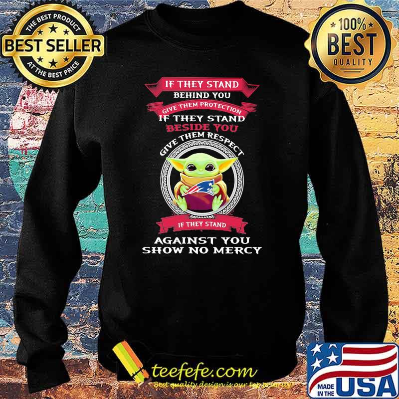 If They stand behind you give them respect against you show no mercy baby yoda Sweater