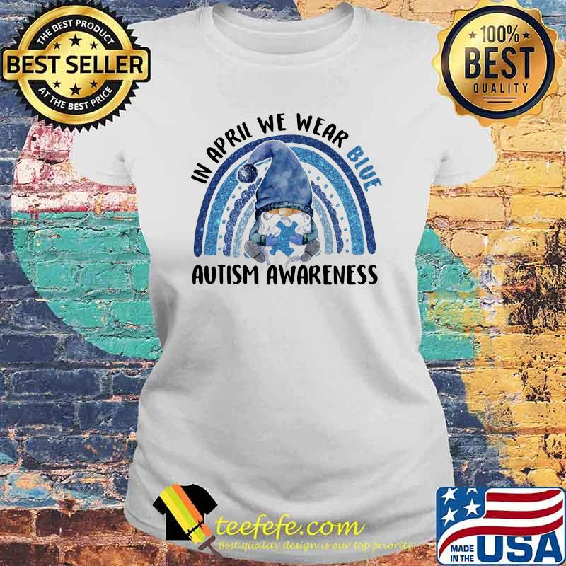 In april we wear blue autism awareness gnome rainbow Laides tee