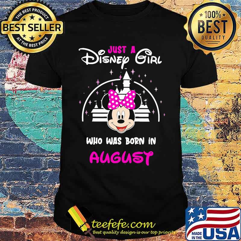 Just a Disney girl who was born in August Minnie shirt