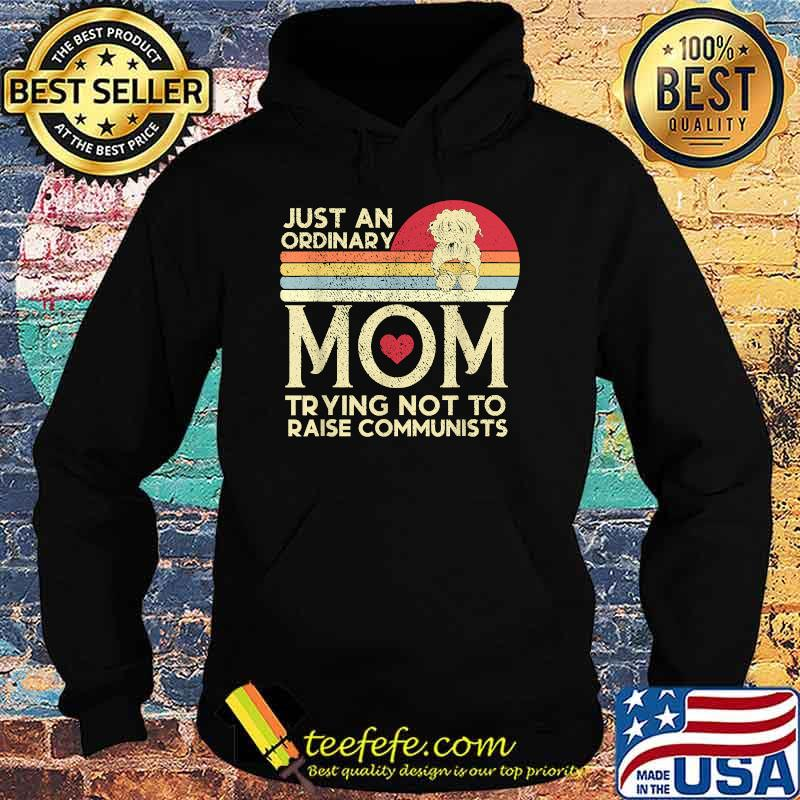 Just An Ordinary Mom Trying Not To Raise Communists Vintage Shirt Hoodie