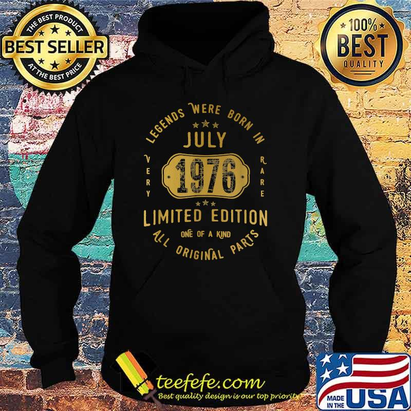 Legends were Born In July 1976 Limited Edition All Original parts 45th Birthday 45 Years Old Shirt Hoodie