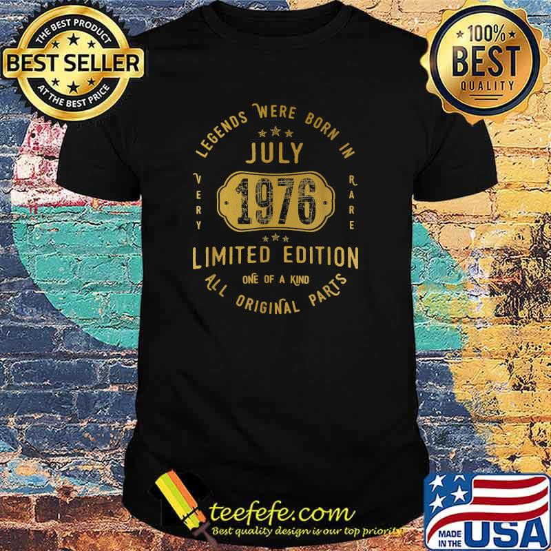 Legends were Born In July 1976 Limited Edition All Original parts 45th Birthday 45 Years Old Shirt
