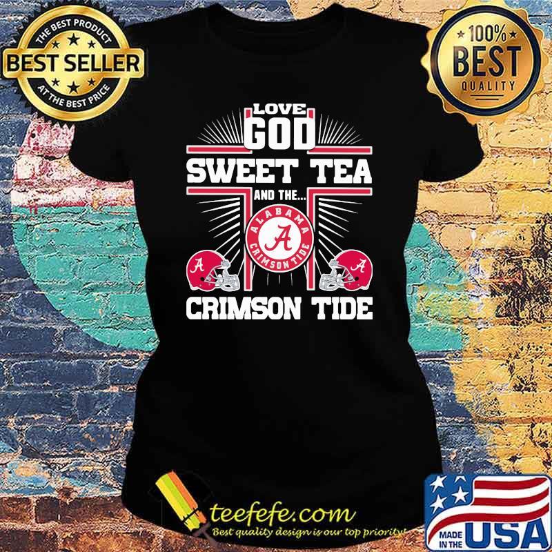 Love god sweet tea and the crimson tide alabama Ladies tee