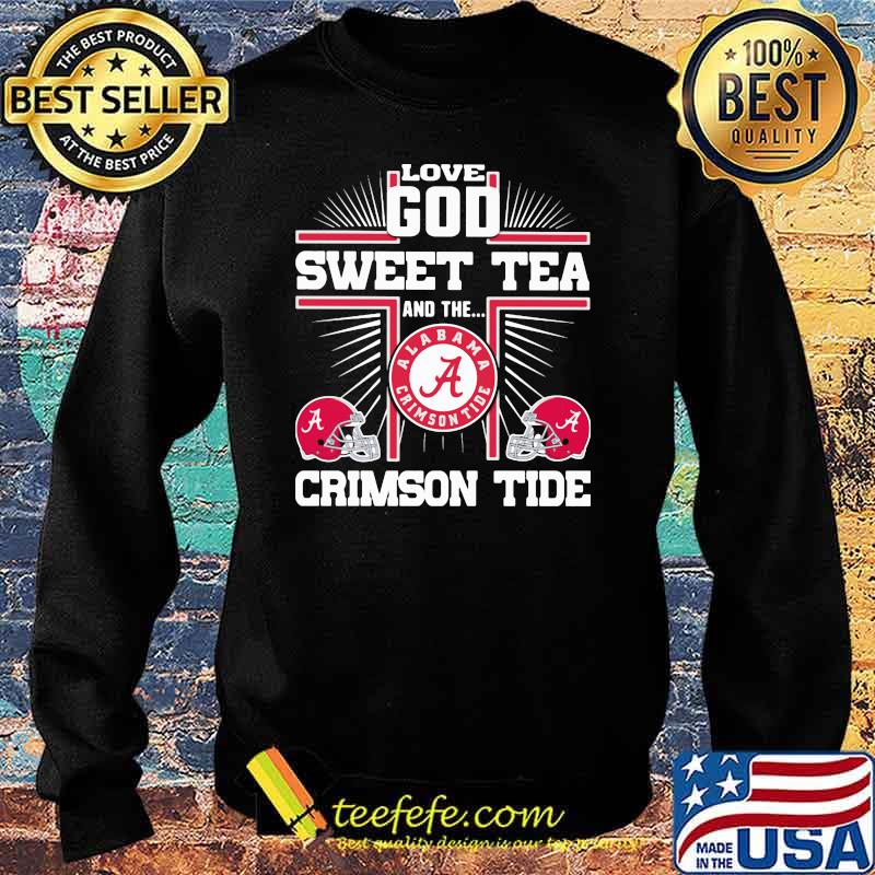 Love god sweet tea and the crimson tide alabama Sweater
