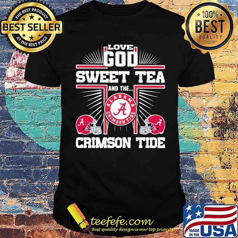 Love god sweet tea and the crimson tide alabama shirt
