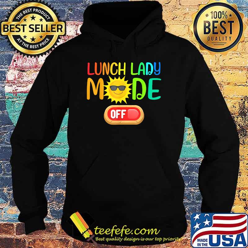 Lunch Lady Mode Off Summer Vacation Last Day of School Shirt Hoodie