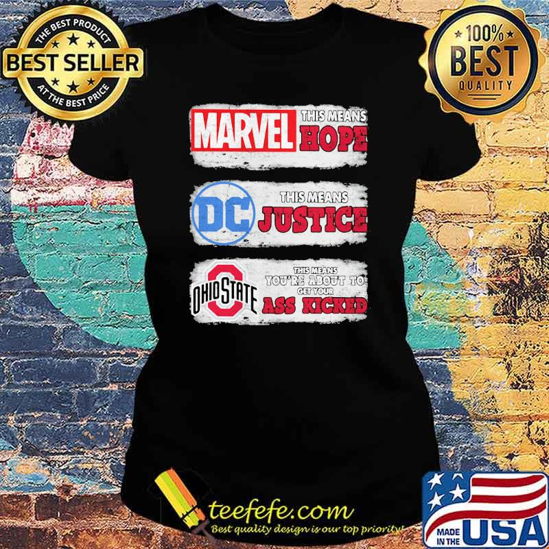 Marvel this means hope DC Comics this means justica Ohio State This Means About to get your ass kicked Ladies tee