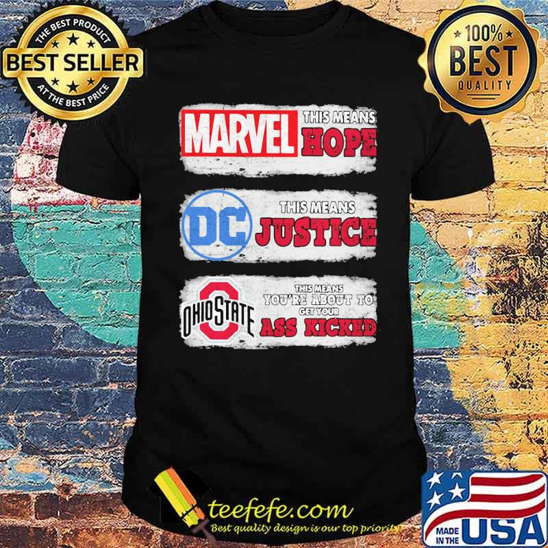 Marvel this means hope DC Comics this means justica Ohio State This Means About to get your ass kicked shirt