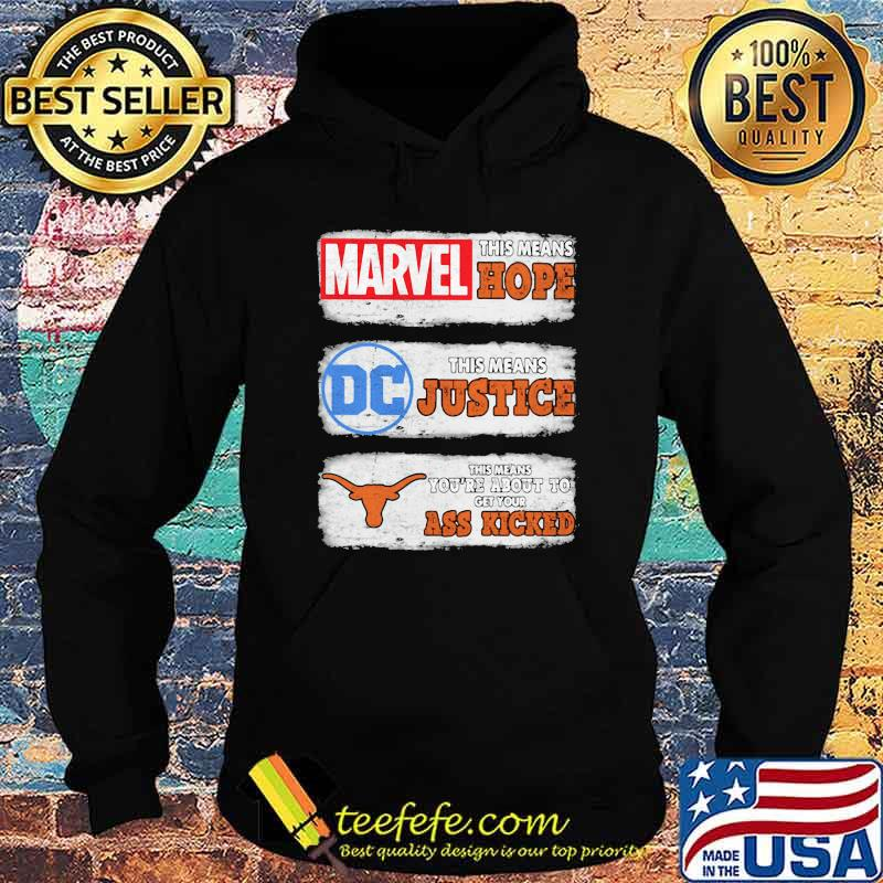 Marvel This Means Hope Tjis Means Justice DC Texas This Means You're About To Get Your Ass Kicked Shirt Hoodie