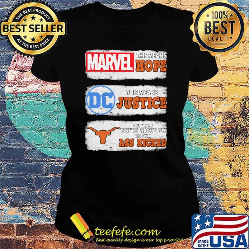 Marvel This Means Hope Tjis Means Justice DC Texas This Means You're About To Get Your Ass Kicked Shirt Ladies tee