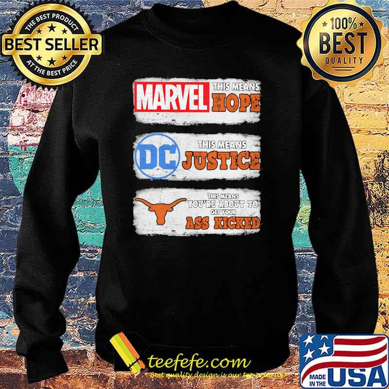 Marvel This Means Hope Tjis Means Justice DC Texas This Means You're About To Get Your Ass Kicked Shirt Sweater